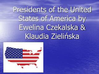 Presidents of the United States of America by Ewelina Czekalska & Klaudia Zieli?ska