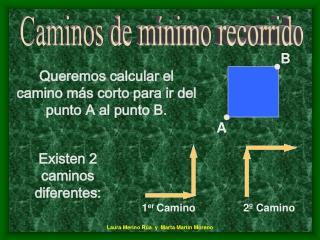 Q ueremos  calcular  el camino más corto para ir  del punto A al punto B.