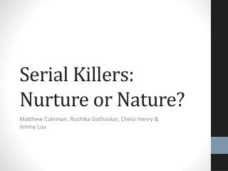serial killer nature vs nurture Serial killers: nurture or nature matthew coleman, ruchika gothoskar, chelsi henry & jimmy luu table of contents introduction psychological perspective sociological perspective anthropological perspective nature vs nurture conclusion quiz introduction what is a.