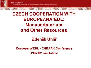 CZECH COOPERATION WITH EUROPEANA/EDL: Manuscriptorium  and Other Resources