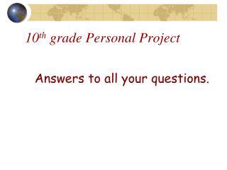 10 th  grade Personal Project