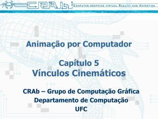 Animação por Computador Capítulo 5 Vínculos Cinemáticos