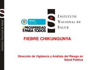 FIEBRE CHIKUNGUNYA Dirección de Vigilancia y Análisis del Riesgo en Salud Pública