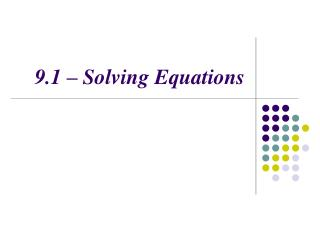 9.1 – Solving Equations