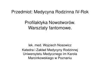 Przedmiot: Medycyna Rodzinna IV-Rok Profilaktyka Nowotwor�w. Warsztaty fantomowe.