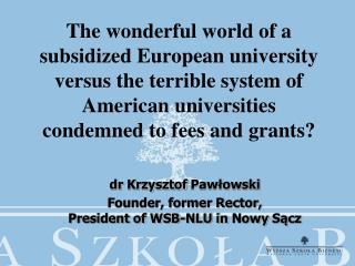 dr  Krzysztof  Pawłowski Founder, former Rector,  President of WSB-NLU in  Nowy Sącz