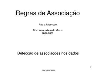 Regras de Associação Paulo J Azevedo DI - Universidade do Minho 2007-2008