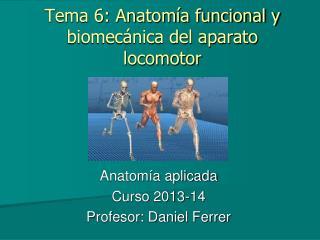 Tema 6: Anatomía funcional y biomecánica del aparato locomotor
