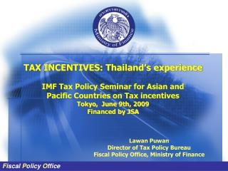 TAX INCENTIVES: Thailand's experience IMF Tax Policy Seminar for Asian and