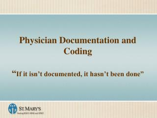 """Physician Documentation and Coding """" If it isn't documented, it hasn't been done"""""""