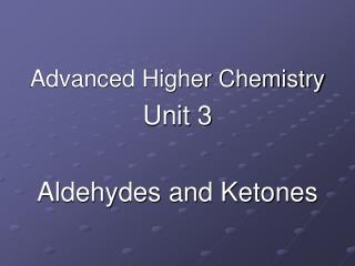 Advanced Higher Chemistry Unit 3 Aldehydes and Ketones