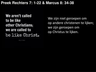 Preek Rechters 7: 1-22 & Marcus 8: 34-38
