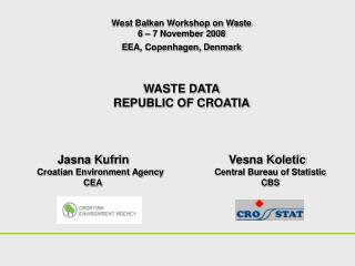 West Balkan Workshop on Waste 6 – 7 November 2008 EEA, Copenhagen, Denmark WASTE DATA