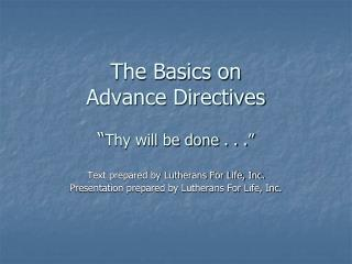 "The Basics on Advance Directives "" Thy will be done . . ."""