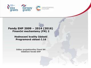 Fondy EHP 2009 – 2014 (2016) Finanční mechanismy (FM) 2 Hodnocení kvality žádostí