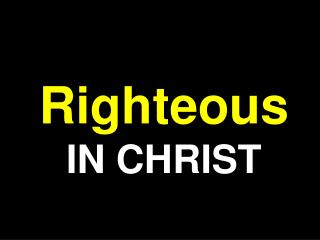 Righteous IN CHRIST