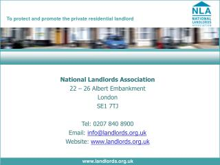 National Landlords Association 22 – 26 Albert Embankment London SE1 7TJ Tel: 0207 840 8900