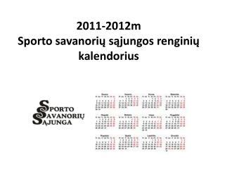2011-2012m Sporto savanorių sąjungos renginių kalendorius