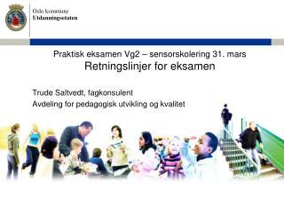 Praktisk eksamen Vg2 – sensorskolering 31. mars  Retningslinjer for eksamen