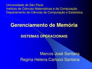 Gerenciamento de Memória SISTEMAS OPERACIONAIS Marcos José Santana Regina Helena Carlucci Santana