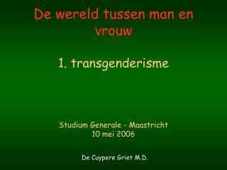 De wereld tussen man en vrouw  1. transgenderisme Studium Generale - Maastricht 10 mei 2006