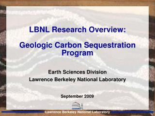 LBNL Research Overview: Geologic Carbon Sequestration Program