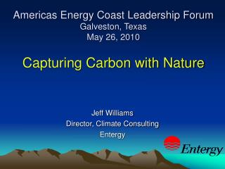 Americas Energy Coast Leadership Forum Galveston, Texas May 26, 2010 Capturing Carbon with Nature