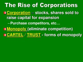Corporation  –  stocks, shares sold to raise capital for expansion Purchase competitors, etc…