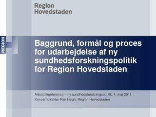 Baggrund, formål og proces for udarbejdelse af ny sundhedsforskningspolitik for Region Hovedstaden