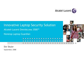 Innovative Laptop Security Solution Alcatel-Lucent OmniAccess 3500™  Nonstop Laptop Guardian