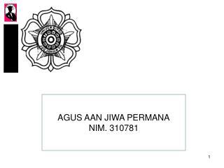 AGUS AAN JIWA PERMANA NIM. 310781