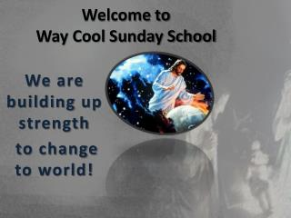 Welcome to  Way Cool Sunday School