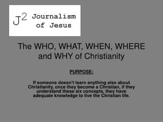 The WHO, WHAT, WHEN, WHERE and WHY of Christianity