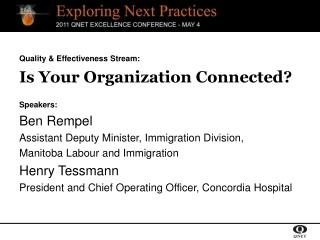 Quality & Effectiveness Stream: Is Your Organization Connected? Speakers: Ben Rempel