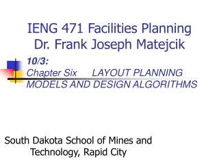 IENG 471 Facilities Planning  Dr. Frank Joseph Matejcik