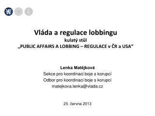 "Vláda a regulace lobbingu kulatý stůl  ""PUBLIC AFFAIRS A LOBBING – REGULACE v ČR a USA"""