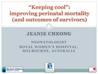 """Keeping cool"": improving perinatal mortality (and outcomes of survivors)"