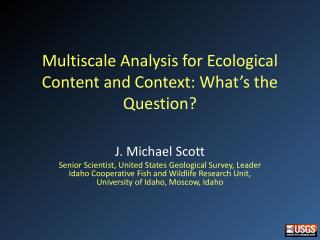 Multiscale Analysis for Ecological Content and Context: What's the Question?