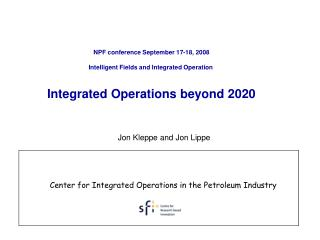 NPF conference September 17-18, 2008 Intelligent Fields and Integrated Operation