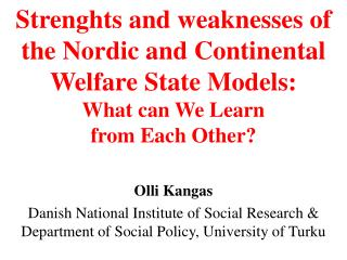 Strenghts and weaknesses of the Nordic and Continental Welfare State Models:  What can We Learn  from Each Other