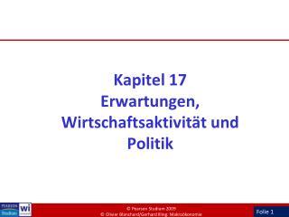 Kapitel 17 Erwartungen, Wirtschaftsaktivität und Politik