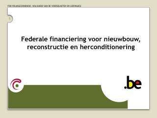 Federale financiering voor nieuwbouw, reconstructie en herconditionering