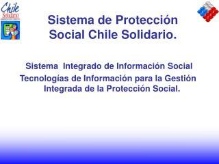Sistema de Protección Social Chile Solidario.