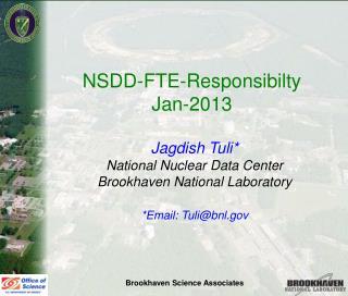 NSDD-FTE-Responsibilty  Jan-2013  Jagdish Tuli* National Nuclear Data Center