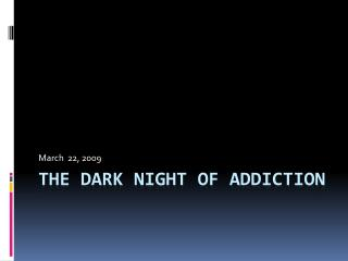 The Dark night of Addiction