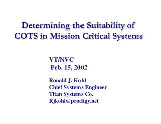 Determining the Suitability of COTS in Mission Critical Systems