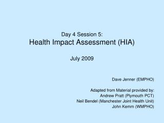 Day 4 Session 5: Health Impact Assessment (HIA) July 2009