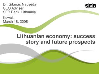 Dr. Gitanas Nausėda CEO Adviser SEB Bank, Lithuania Kuwait March 18, 2008