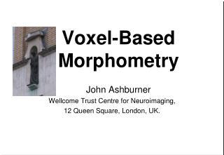 Voxel-Based Morphometry  John Ashburner