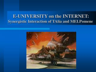E-UNIVERSITY on the INTERNET: Synergistic Interaction of TAlia and MELPomene
